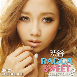 SPICY CHOCOLATE - 渋谷 RAGGA SWEET COLLECTION 2