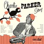 チャーリー・パーカー - チャーリー・パーカー・ストーリー・オン・ダイアル VOL. 1