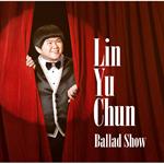 リン・ユーチュン - Ballad Show