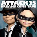 DREAMS COME TRUE - ATTACK25[初回限定盤]