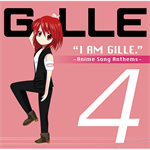 GILLE - I AM GILLE. 4 ~Anime Song Anthems~
